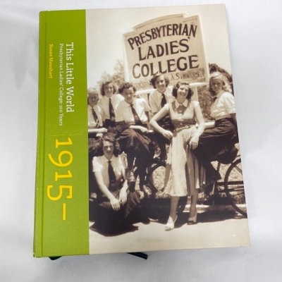 """""""This Little World: Presbyterian Ladies' College : 100 Years"""" by Susan Maushart"""
